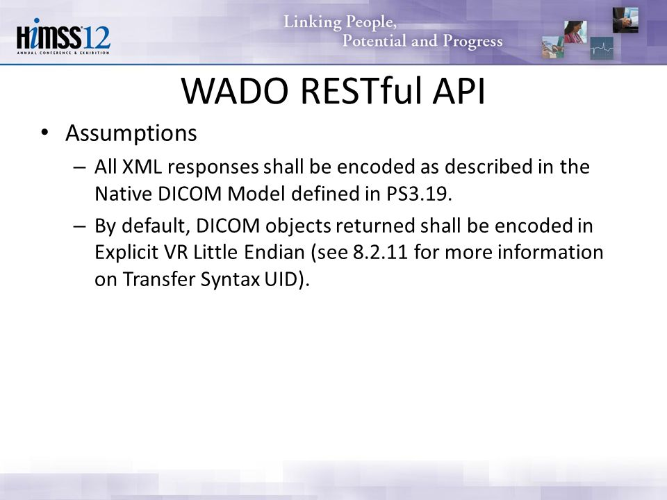 WADO RESTful API Assumptions – All XML responses shall be encoded as described in the Native DICOM Model defined in PS3.19.
