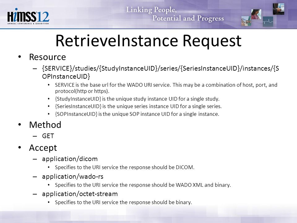 RetrieveInstance Request Resource – {SERVICE}/studies/{StudyInstanceUID}/series/{SeriesInstanceUID}/instances/{S OPInstanceUID} SERVICE is the base url for the WADO URI service.