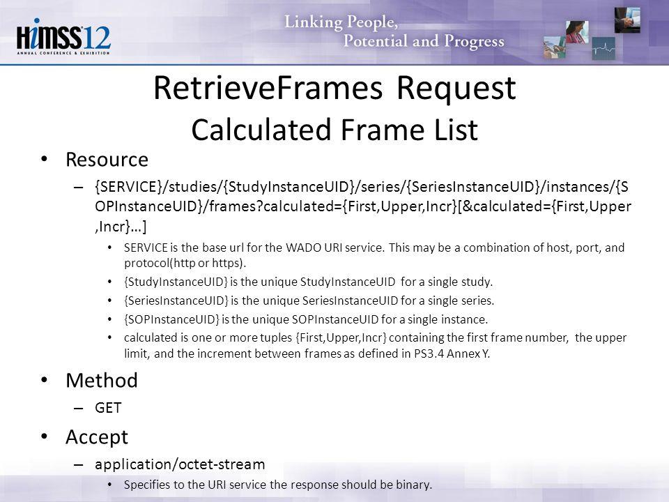 RetrieveFrames Request Calculated Frame List Resource – {SERVICE}/studies/{StudyInstanceUID}/series/{SeriesInstanceUID}/instances/{S OPInstanceUID}/fr