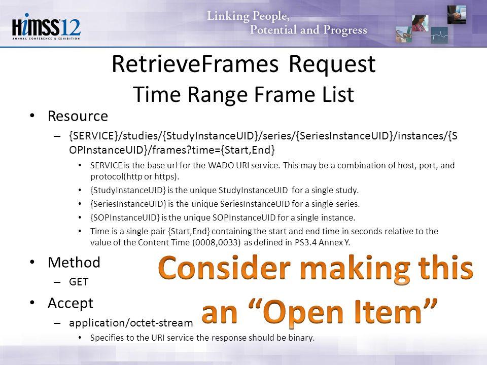 RetrieveFrames Request Time Range Frame List Resource – {SERVICE}/studies/{StudyInstanceUID}/series/{SeriesInstanceUID}/instances/{S OPInstanceUID}/fr