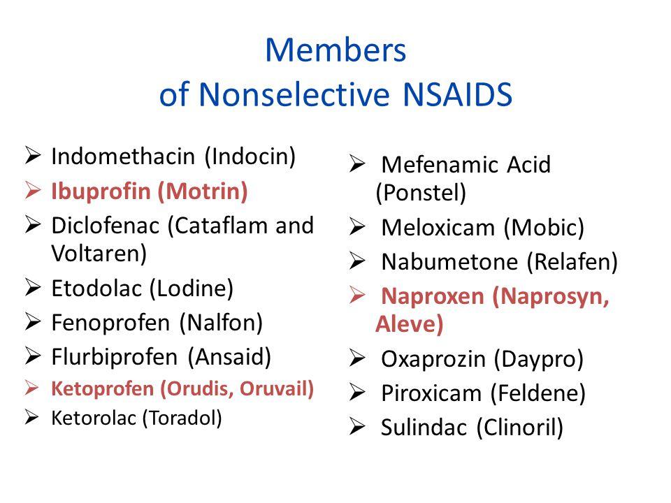Members of Nonselective NSAIDS Indomethacin (Indocin) Ibuprofin (Motrin) Diclofenac (Cataflam and Voltaren) Etodolac (Lodine) Fenoprofen (Nalfon) Flur