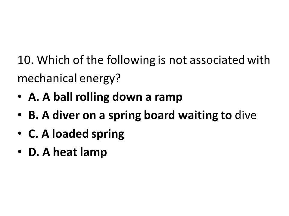 10.Which of the following is not associated with mechanical energy.