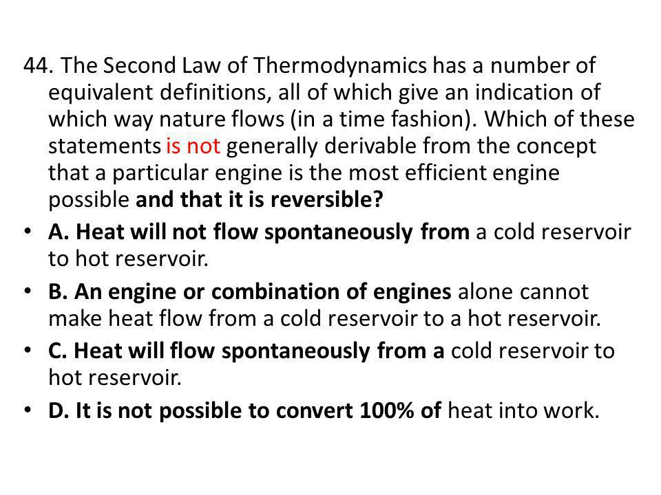 44. The Second Law of Thermodynamics has a number of equivalent definitions, all of which give an indication of which way nature flows (in a time fash
