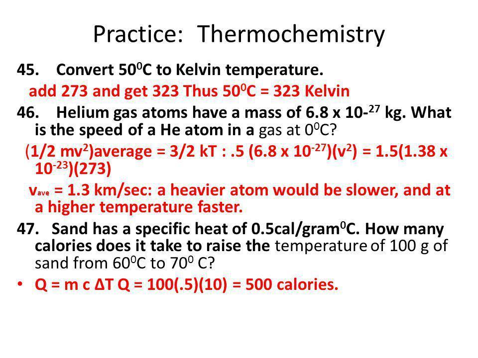 Practice: Thermochemistry 45.Convert 50 0 C to Kelvin temperature.