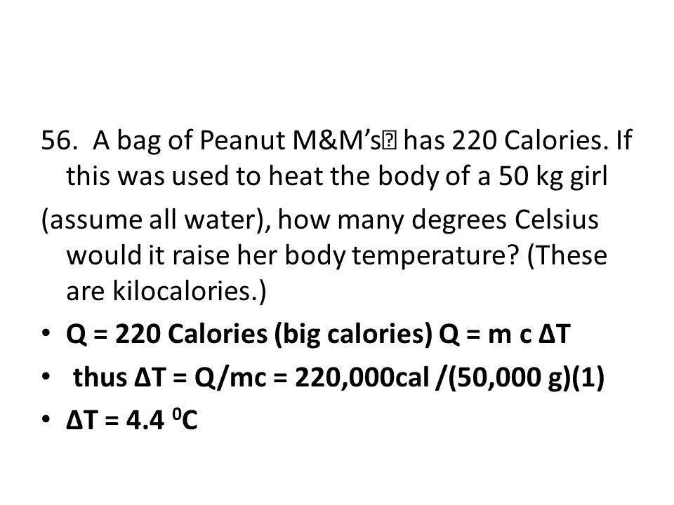 56.A bag of Peanut M&Ms has 220 Calories.
