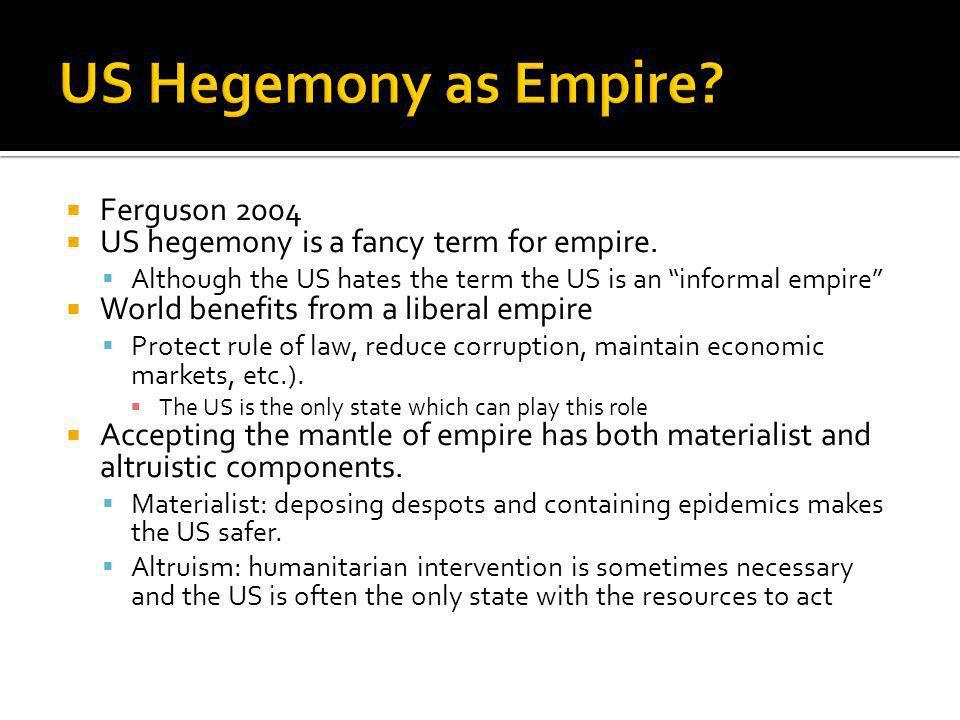 Ferguson 2004 US hegemony is a fancy term for empire.