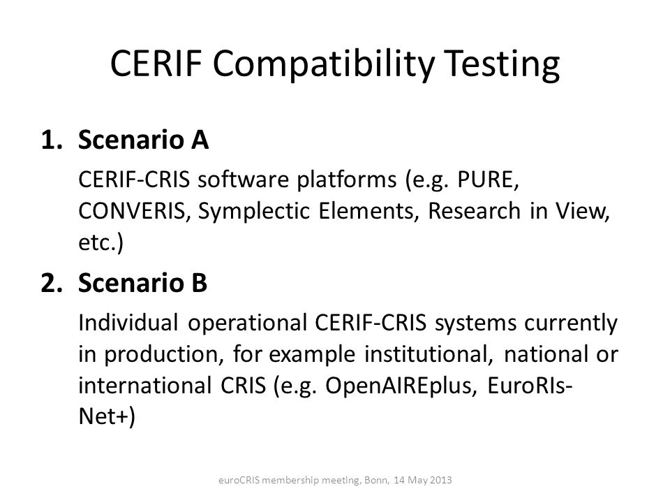 CERIF Compatibility Testing Use case to be tested: Point-to-Point CRIS data exchange in CERIF XML Ability of a CRIS system to provide information in standard CERIF-XML through a basic REST API.