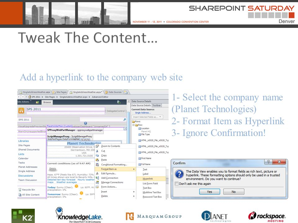 Add a hyperlink to the company web site 1- Select the company name (Planet Technologies) 2- Format Item as Hyperlink 3- Ignore Confirmation!