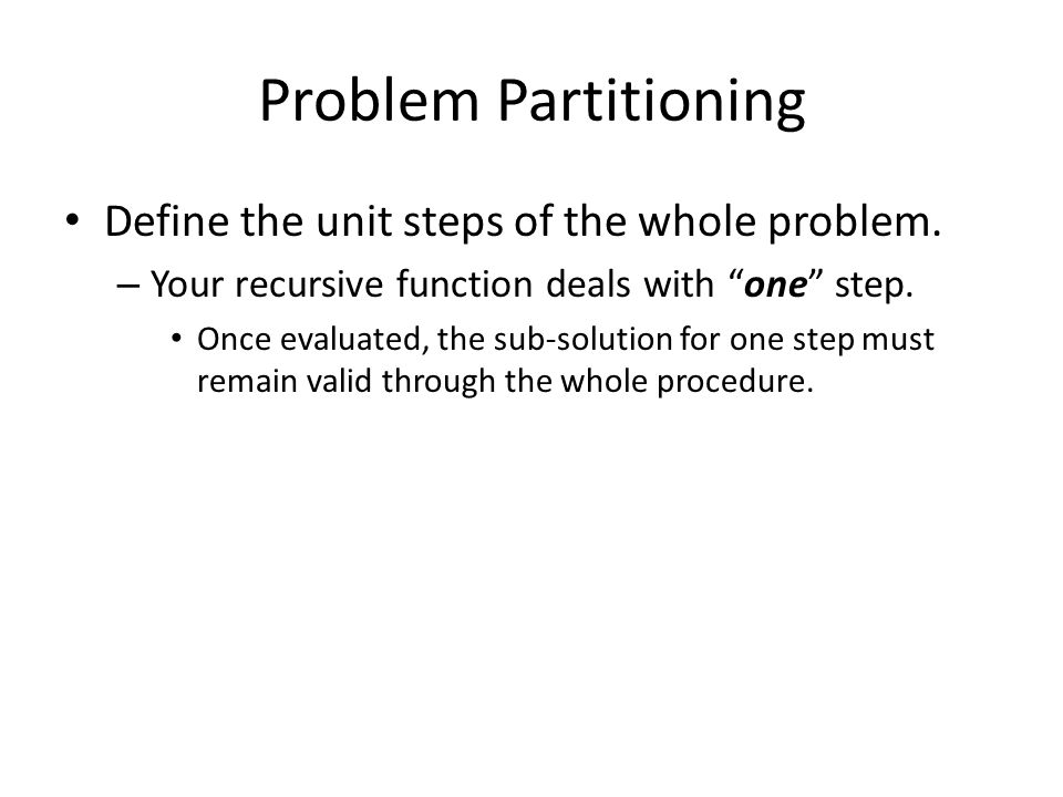 Problem Partitioning Define the unit steps of the whole problem.