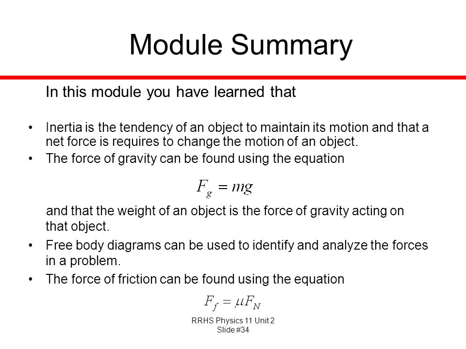 RRHS Physics 11 Unit 2 Slide #34 Module Summary In this module you have learned that Inertia is the tendency of an object to maintain its motion and t