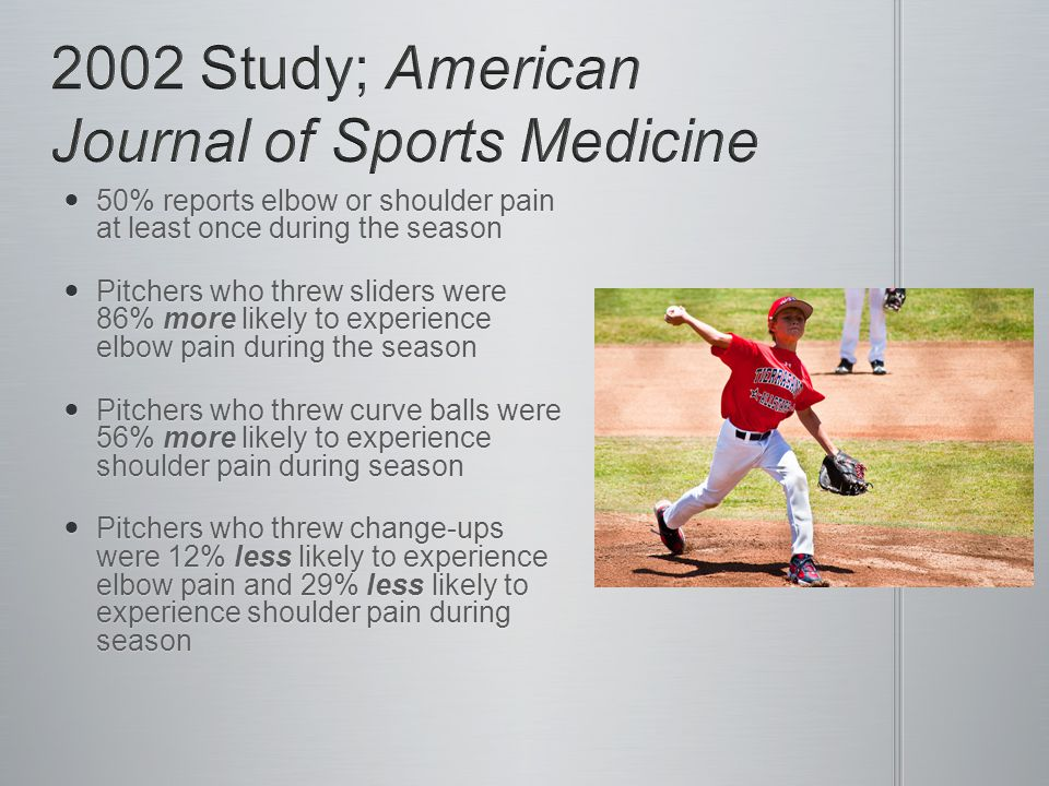 50% reports elbow or shoulder pain at least once during the season 50% reports elbow or shoulder pain at least once during the season Pitchers who thr