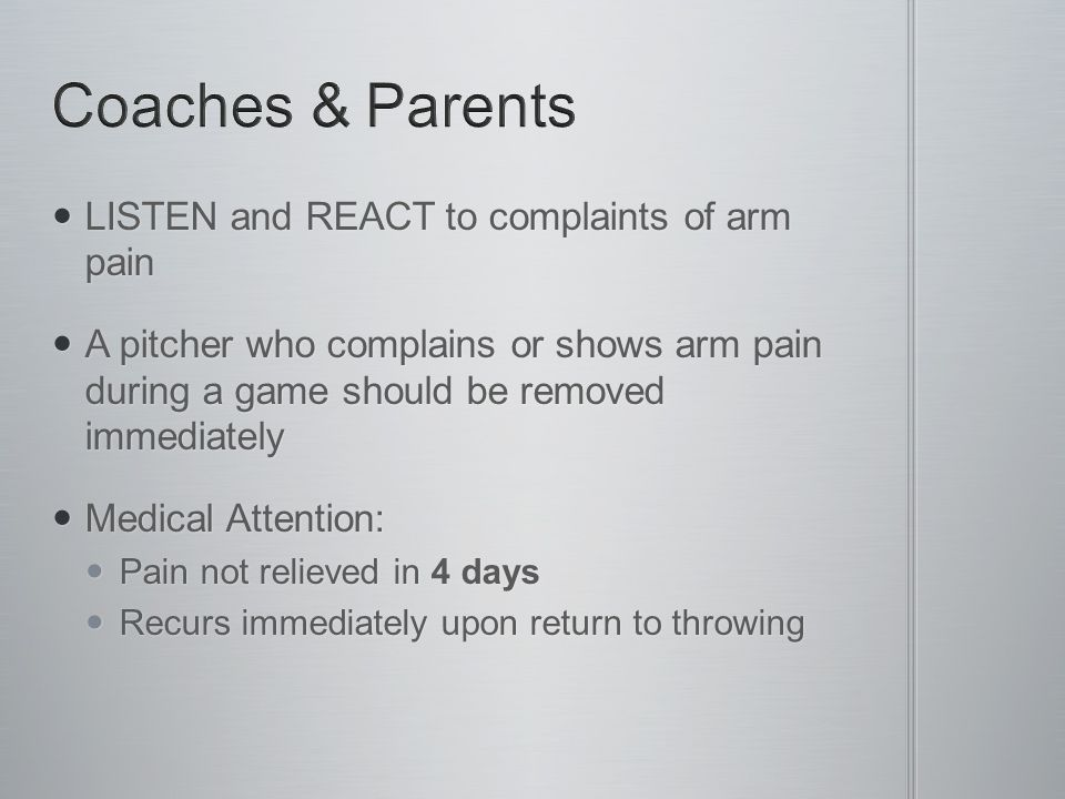 LISTEN and REACT to complaints of arm pain LISTEN and REACT to complaints of arm pain A pitcher who complains or shows arm pain during a game should b