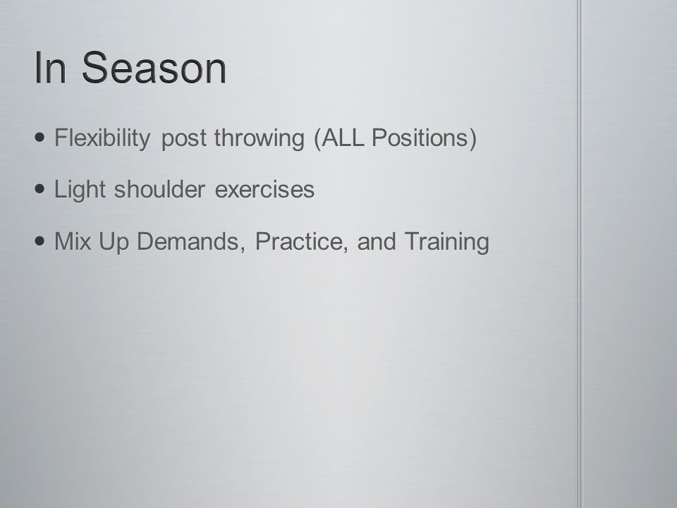 Flexibility post throwing (ALL Positions) Flexibility post throwing (ALL Positions) Light shoulder exercises Light shoulder exercises Mix Up Demands,