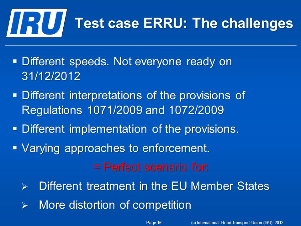 Test case ERRU: The challenges Different speeds. Not everyone ready on 31/12/2012 Different speeds.