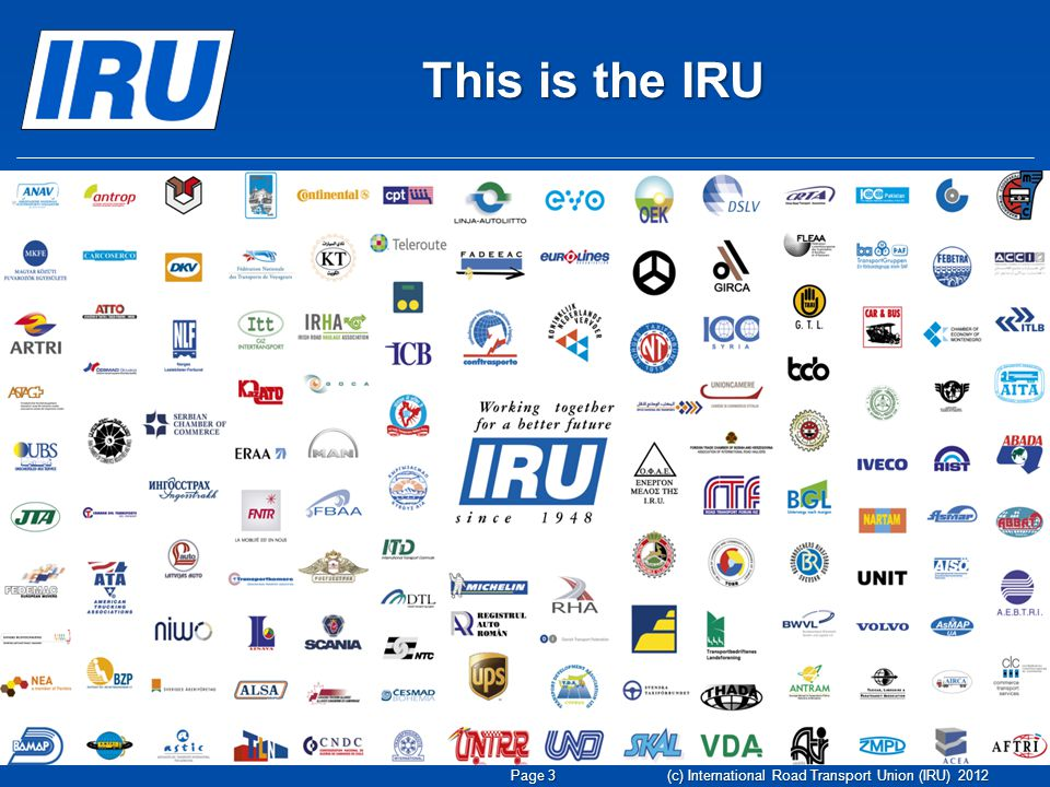 This is the IRU (c) International Road Transport Union (IRU) 2012 Page 3