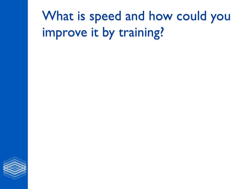 What is speed and how could you improve it by training?