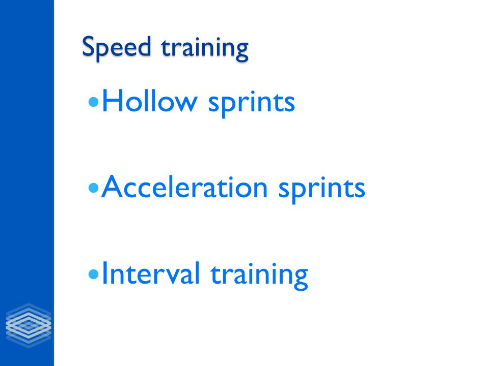 Hollow Sprints Hollow Sprints Work periods are followed by a Hollow period of either: Rest OR Low level work E.G Sprint 40m Jog 40m Sprint 40m Walk 40m Sprint 40m….etc..