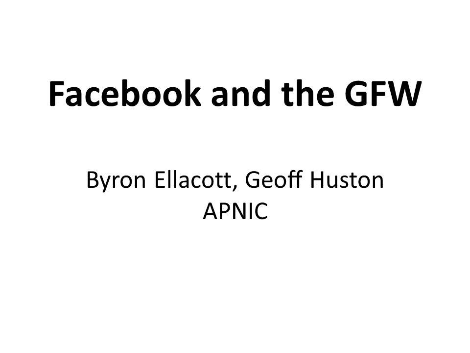 Facebook and the GFW Byron Ellacott, Geoff Huston APNIC
