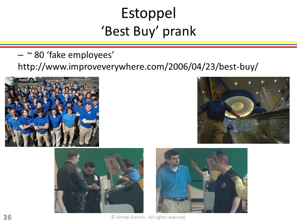 Estoppel Best Buy prank – ~ 80 fake employees http://www.improveverywhere.com/2006/04/23/best-buy/ © Amitai Aviram.