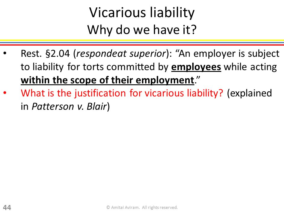 Vicarious liability Why do we have it. Rest.