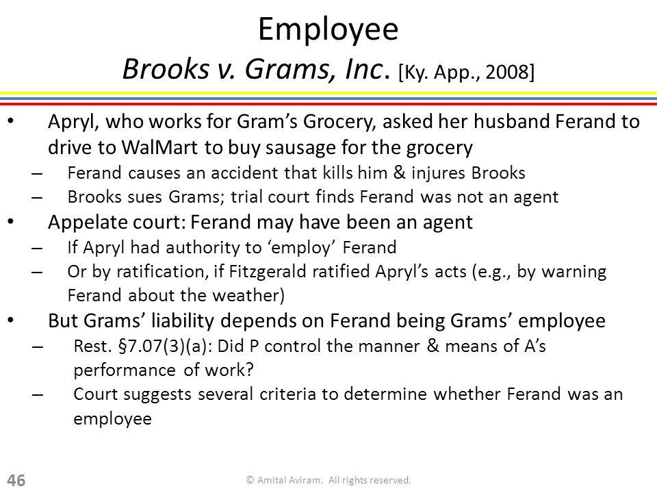 Employee Brooks v. Grams, Inc. [Ky. App., 2008] Apryl, who works for Grams Grocery, asked her husband Ferand to drive to WalMart to buy sausage for th
