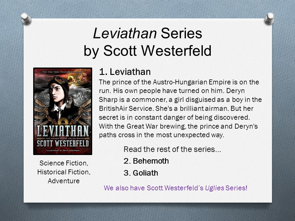 Leviathan Series by Scott Westerfeld Read the rest of the series… 2. Behemoth 3. Goliath 1. Leviathan The prince of the Austro-Hungarian Empire is on