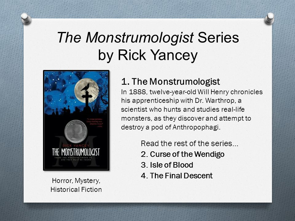 The Monstrumologist Series by Rick Yancey Read the rest of the series… 2. Curse of the Wendigo 3. Isle of Blood 4. The Final Descent 1. The Monstrumol