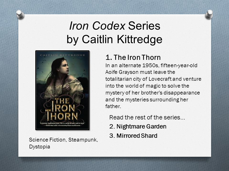 Iron Codex Series by Caitlin Kittredge Read the rest of the series… 2. Nightmare Garden 3. Mirrored Shard Science Fiction, Steampunk, Dystopia 1. The