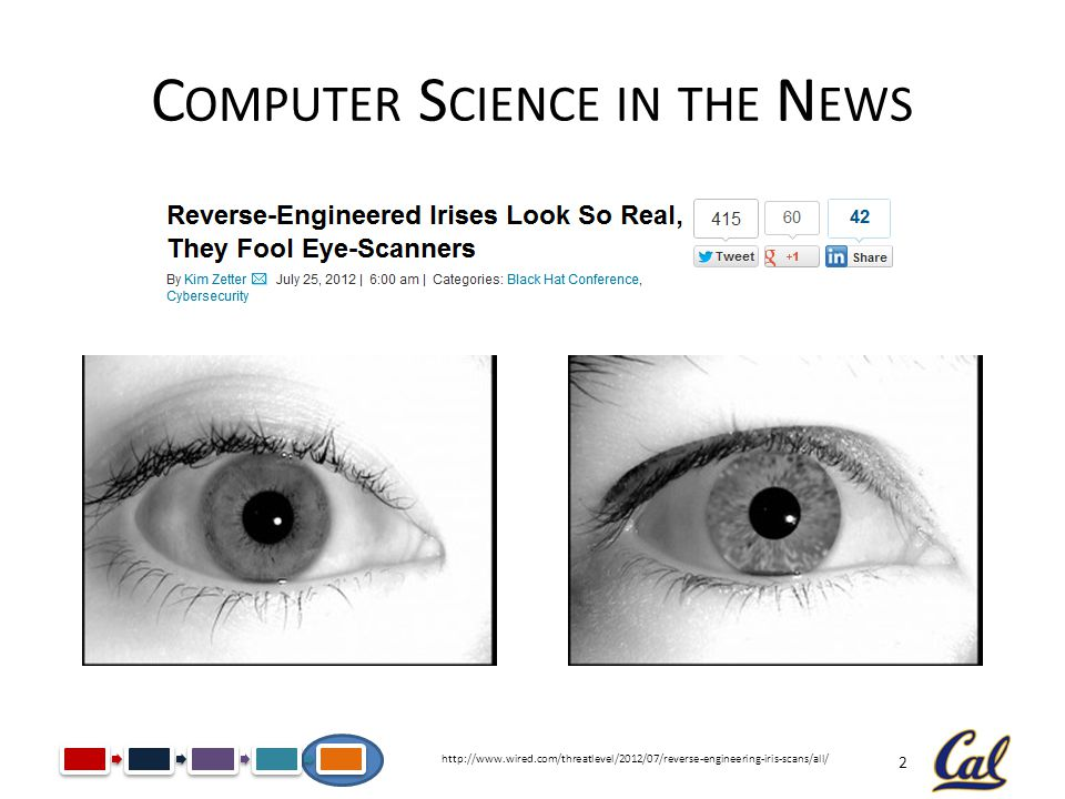 2 C OMPUTER S CIENCE IN THE N EWS http://www.wired.com/threatlevel/2012/07/reverse-engineering-iris-scans/all/