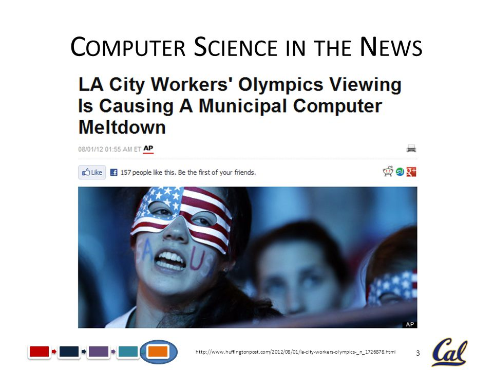 3 C OMPUTER S CIENCE IN THE N EWS http://www.huffingtonpost.com/2012/08/01/la-city-workers-olympics-_n_1726878.html