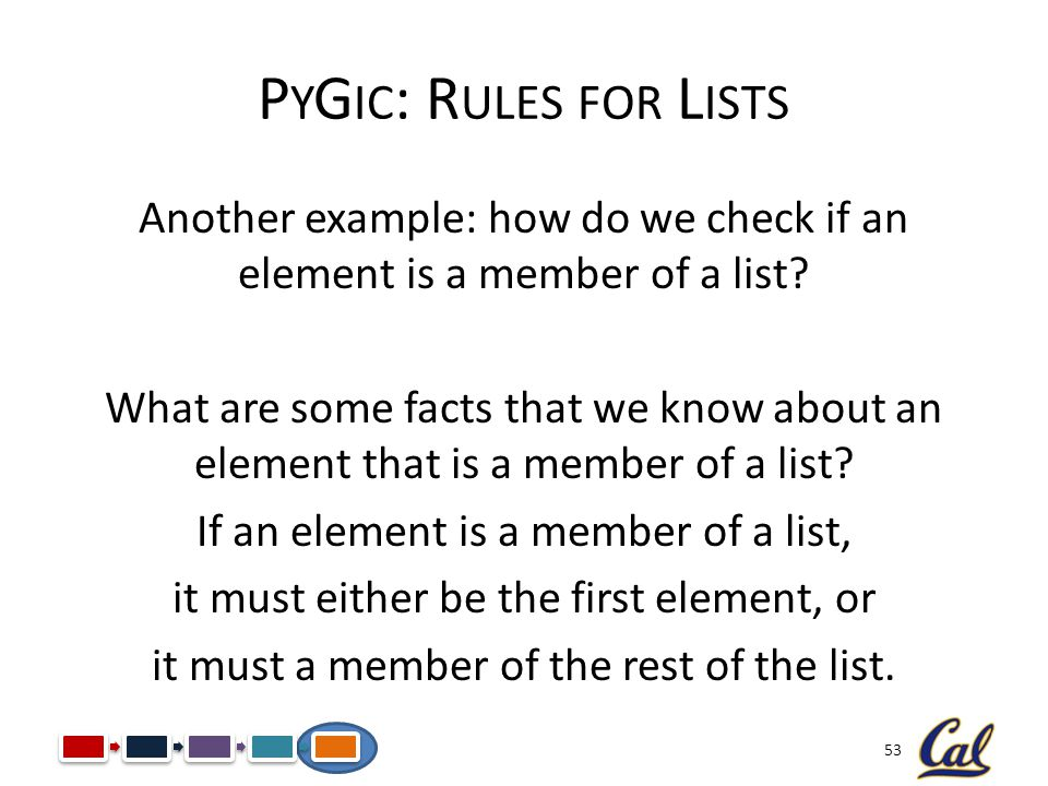 53 P Y G IC : R ULES FOR L ISTS Another example: how do we check if an element is a member of a list? What are some facts that we know about an elemen