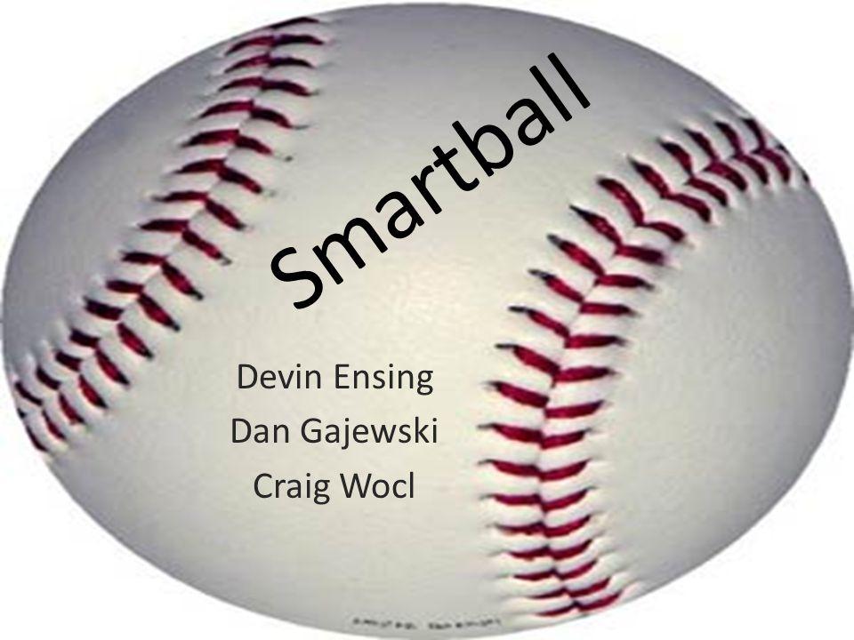 Smartball Devin Ensing Dan Gajewski Craig Wocl