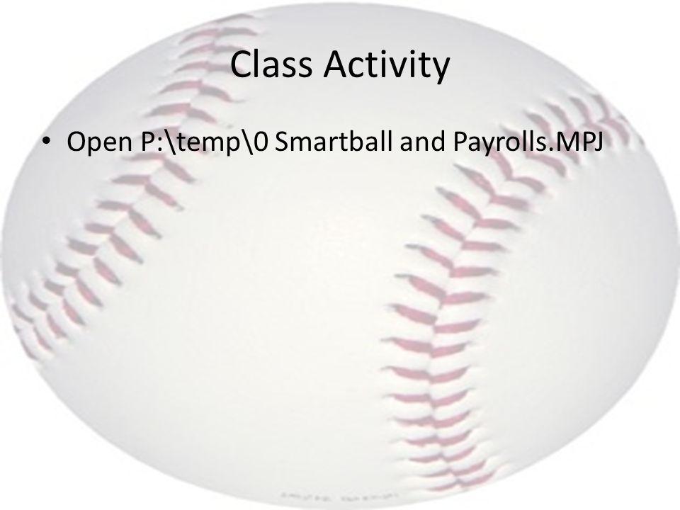 Class Activity Open P:\temp\0 Smartball and Payrolls.MPJ