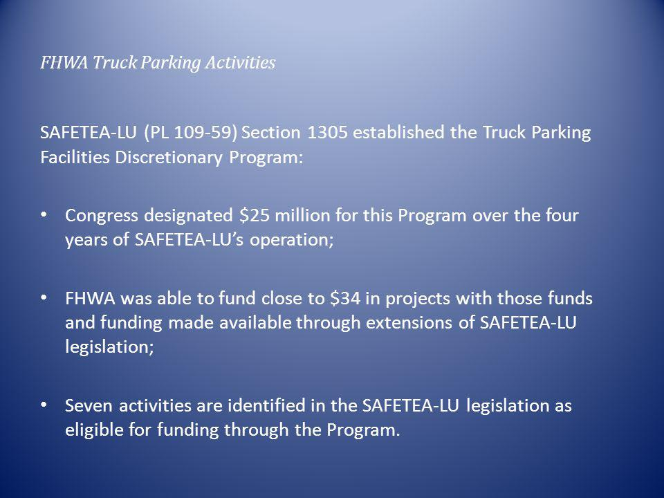 FHWA Truck Parking Activities SAFETEA-LU Section 1305 Eligible Projects – (A) Constructing safety rest areas (as defined in section 120(c) of title 23, United States Code) that include parking for commercial motor vehicles.