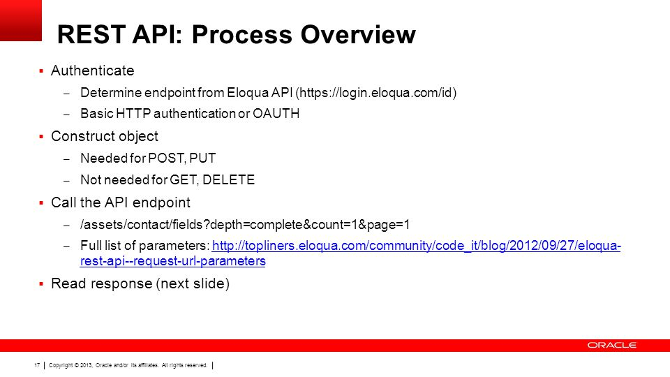 Copyright © 2013, Oracle and/or its affiliates. All rights reserved. 17 Authenticate – Determine endpoint from Eloqua API (https://login.eloqua.com/id