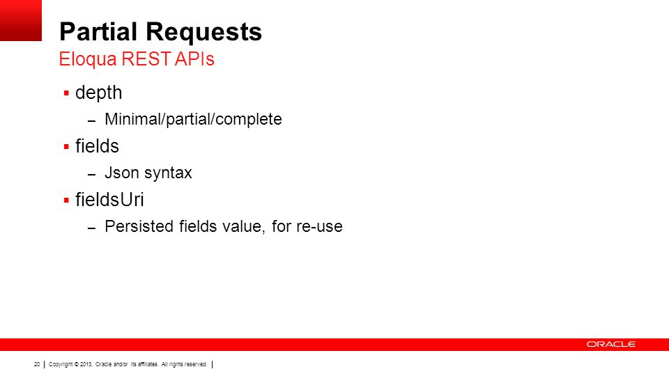 Copyright © 2013, Oracle and/or its affiliates. All rights reserved. 20 Partial Requests depth – Minimal/partial/complete fields – Json syntax fieldsU