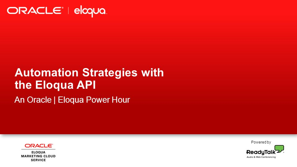 Powered by Automation Strategies with the Eloqua API An Oracle | Eloqua Power Hour