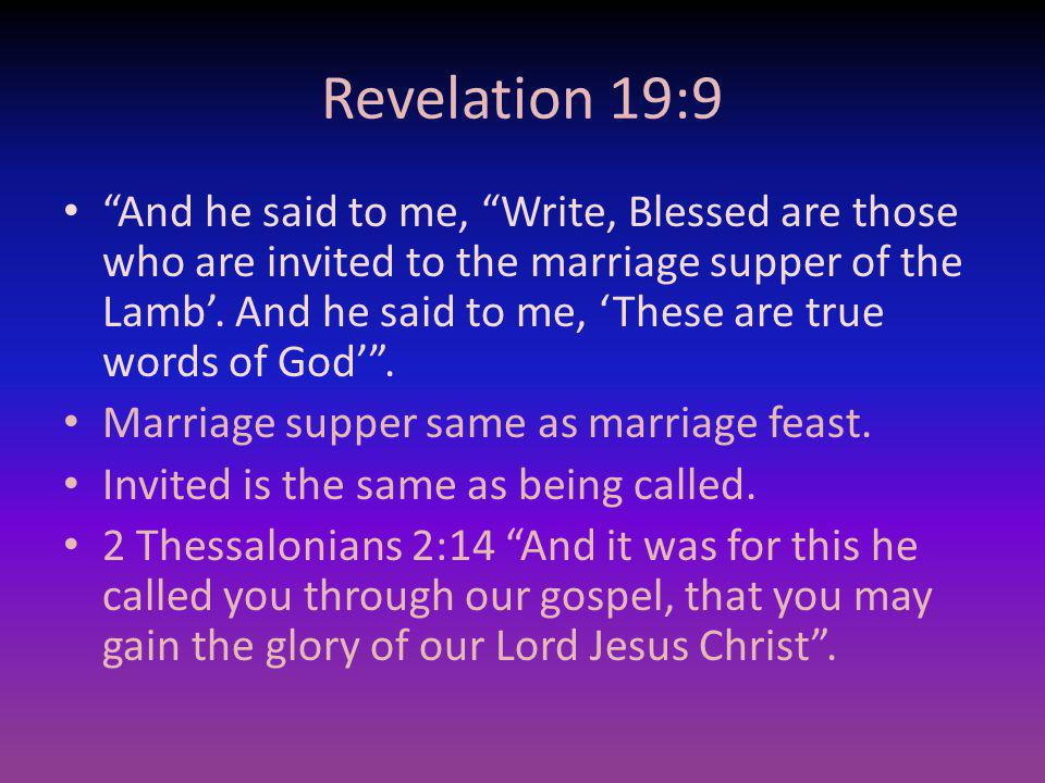 Revelation 19:9 And he said to me, Write, Blessed are those who are invited to the marriage supper of the Lamb. And he said to me, These are true word