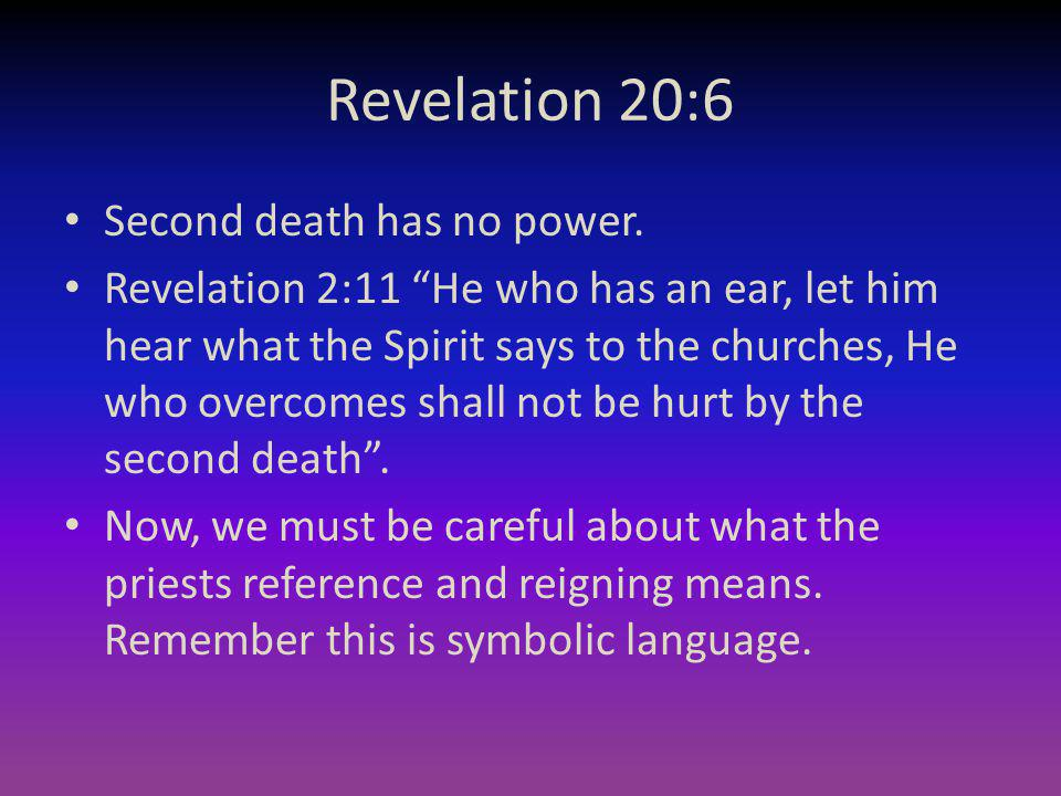 Revelation 20:6 Second death has no power. Revelation 2:11 He who has an ear, let him hear what the Spirit says to the churches, He who overcomes shal