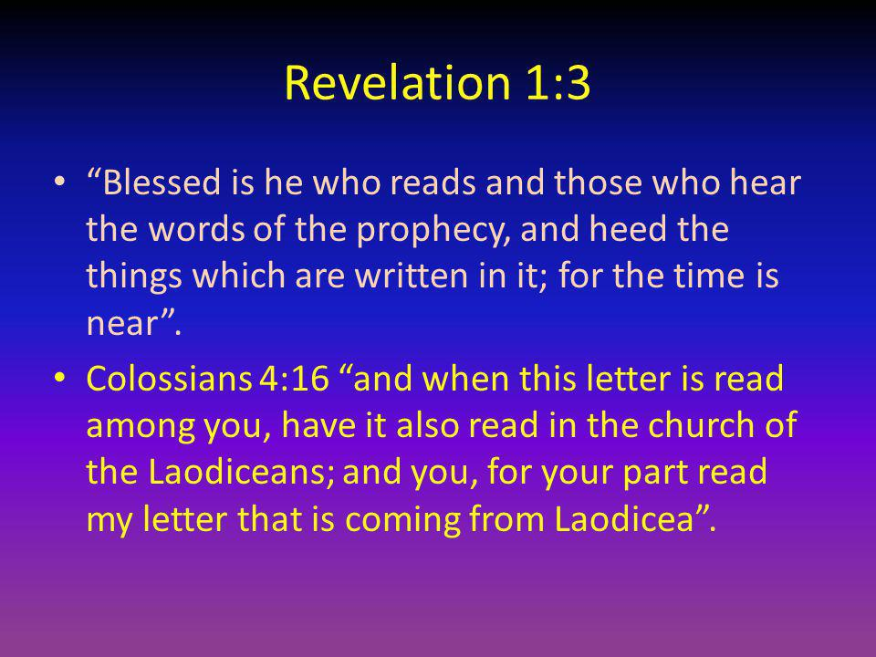 Revelation 1:3 Blessed is he who reads and those who hear the words of the prophecy, and heed the things which are written in it; for the time is near
