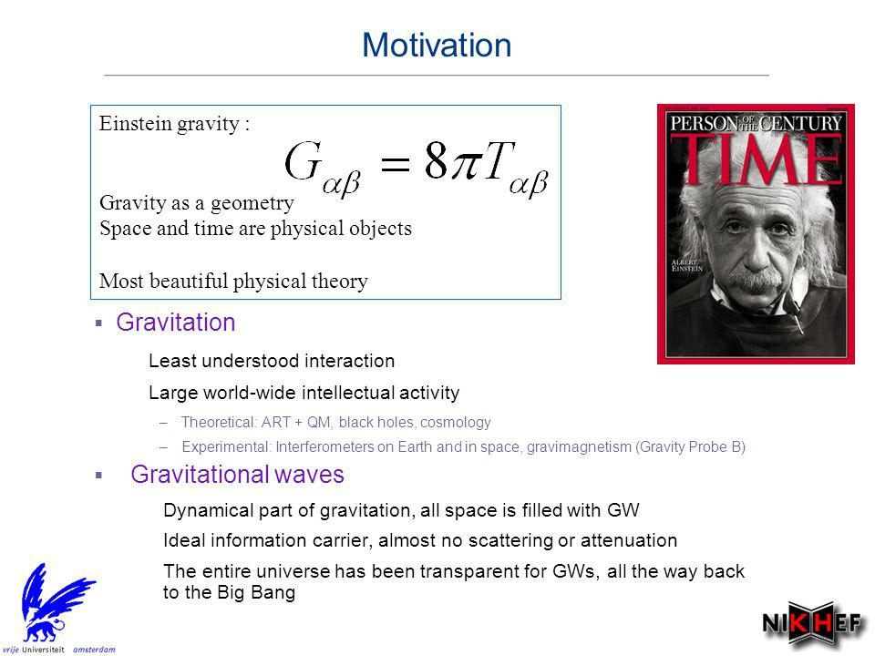 Einstein gravity : Gravity as a geometry Space and time are physical objects Most beautiful physical theory Gravitation – Least understood interaction