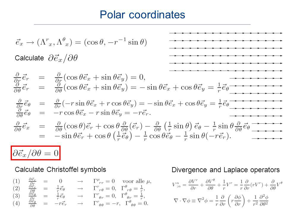 Calculate Calculate Christoffel symbols Divergence and Laplace operators Polar coordinates
