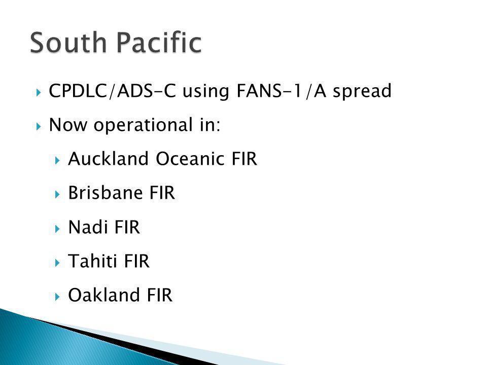 Operational CPDLC/ADS-C systems: Melbourne FIR Singapore Japan (Fukuoka FIR) Vietnam India (Chennai FIR)