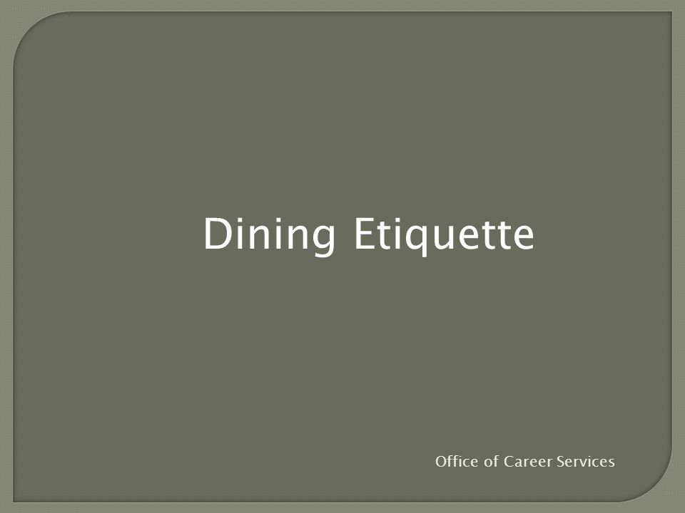 Dining Etiquette Office of Career Services