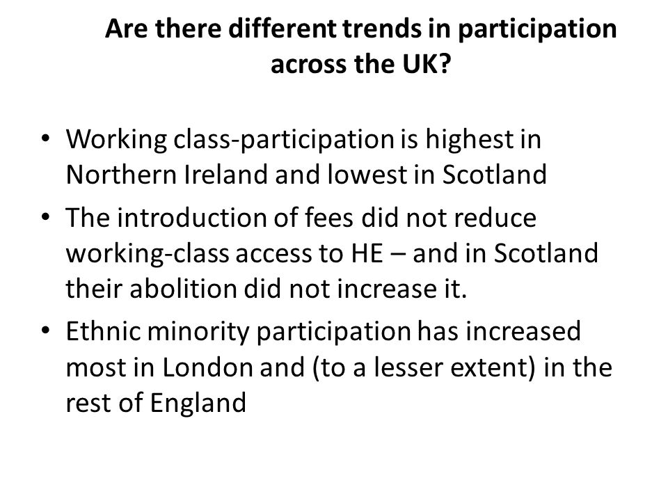 Are there different trends in participation across the UK? Working class-participation is highest in Northern Ireland and lowest in Scotland The intro