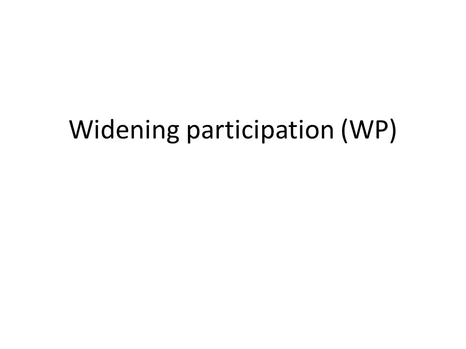 Widening participation (WP)