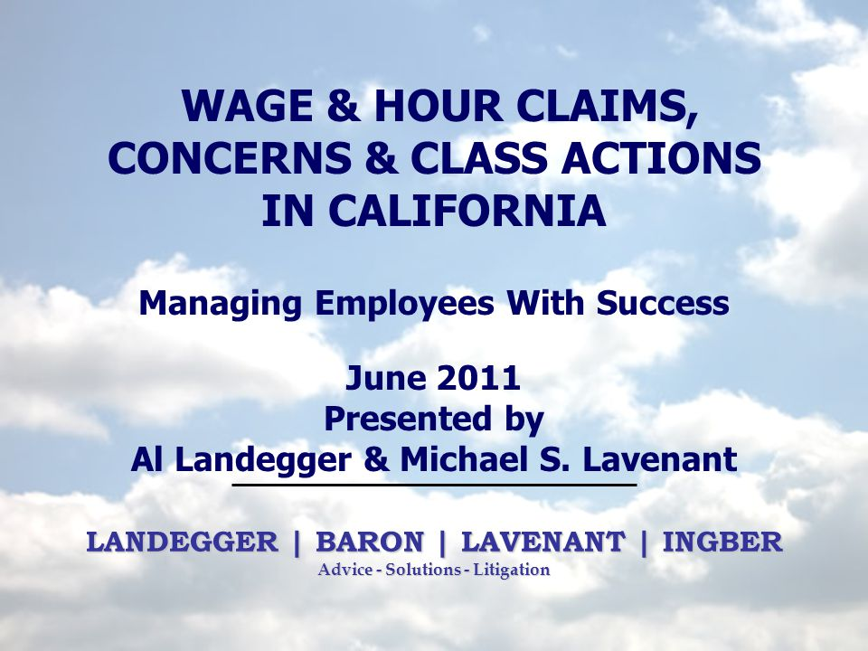 TOP THREE WAGE AND HOUR CLAIMS YOU SHOULD EXPECT TO BE SUED FOR AND HOW TO AVOID CLAIMS 1.Overtime Misclassification Unpaid Overtime Off The Clock Work 2.