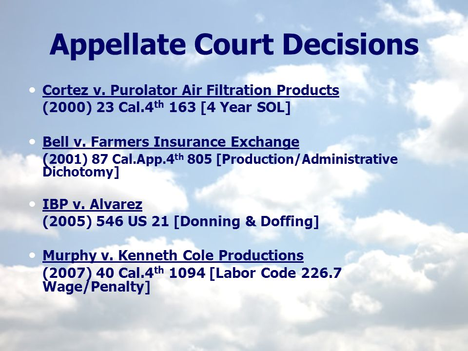 Appellate Court Decisions Cortez v. Purolator Air Filtration Products (2000) 23 Cal.4 th 163 [4 Year SOL] Bell v. Farmers Insurance Exchange ( 2001) 8