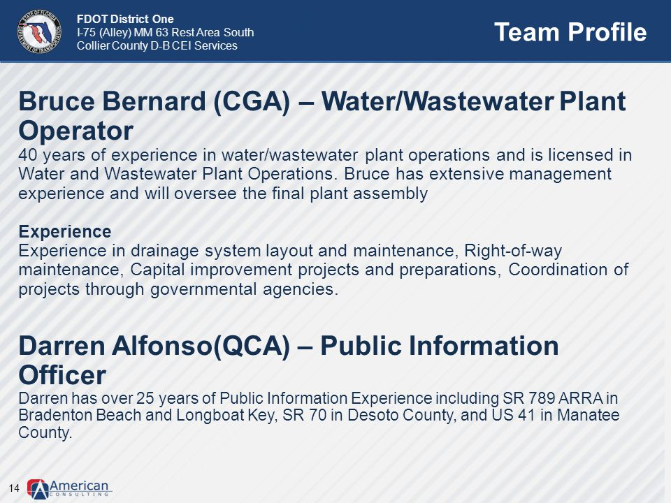 FDOT District One I-75 (Alley) MM 63 Rest Area South Collier County D-B CEI Services Team Profile 14 Bruce Bernard (CGA) – Water/Wastewater Plant Oper