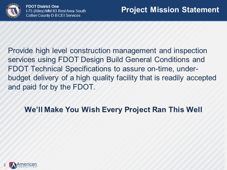 FDOT District One I-75 (Alley) MM 63 Rest Area South Collier County D-B CEI Services Project Mission Statement 2 Provide high level construction manag